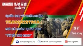 Quốc gia vô thừa nhận Transnistria - Nơi cả ngàn quân Nga 'tứ bề thọ địch'