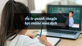 Âu lo quanh chuyện học online mùa dịch
