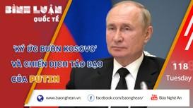 'Ký ức buồn Kosovo' và Chiến dịch táo bạo của Putin