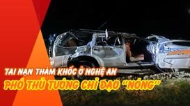 Hiện trường tai nạn thảm khốc ở Nghệ An: Phó Thủ tướng chỉ đạo 'nóng'  điều tra nguyên nhân