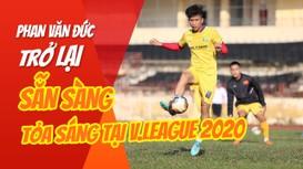 Phan Văn Đức trở lại ấn tượng, sẵn sàng tỏa sáng tại V.League 2020