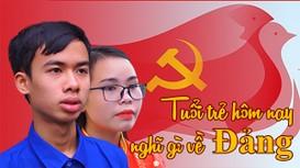 Tuổi trẻ hôm nay nghĩ gì về Đảng?