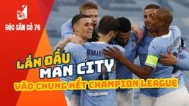Man City lần đầu vào chung kết Champion League; Công Phượng thoát án phạt nguội