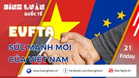 EVFTA - sức mạnh mới của Việt Nam