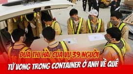 Đưa thi hài nạn nhân của vụ 39 người tử vong trong container ở Anh về quê