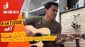 Kiatisuk hát 'Như có Bác Hồ...'; Khắc Ngọc lọt vào tầm ngắm của ông Park