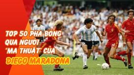 Top 50 pha bóng qua người 'ma thuật' của Diego Maradona