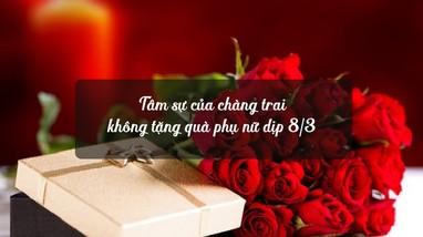 Tâm sự của chàng trai không tặng quà phụ nữ dịp 8/3