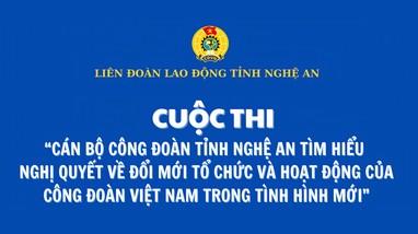 13.168 người thi tìm hiểu Nghị quyết về đổi mới tổ chức và hoạt động của Công đoàn Việt Nam
