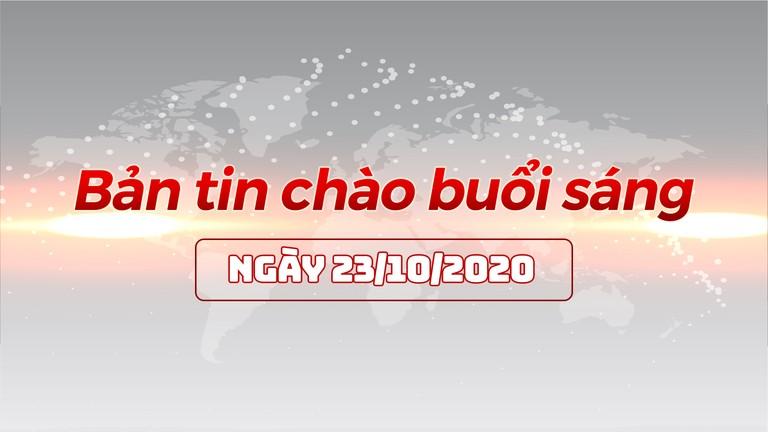 Bản tin chào buổi sáng ngày 23/10/2020