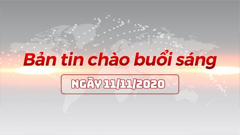 Bản tin chào buổi sáng ngày 11/11/2020