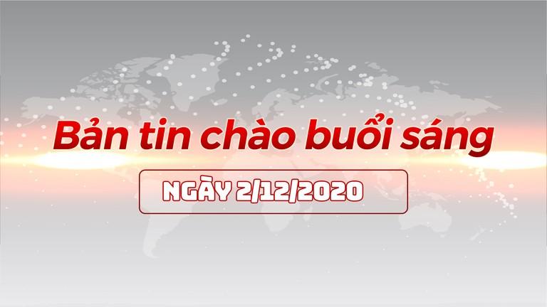 Bản tin chào buổi sáng ngày 02/12/2020