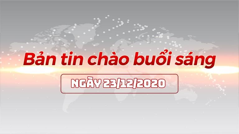 Bản tin chào buổi sáng ngày 23/12/2020