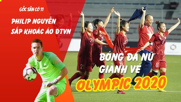 Góc sân cỏ 11: Bóng đá nữ giành vé play-off Olympic, Philip Nguyễn báo tin vui đến HLV Park