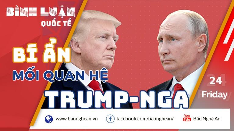Bí ẩn trong mối quan hệ giữa Tổng thống Trump và Nga