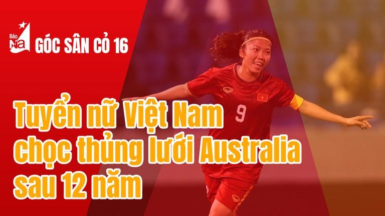 Tuyển nữ Việt Nam chọc thủng lưới Australia sau 12 năm