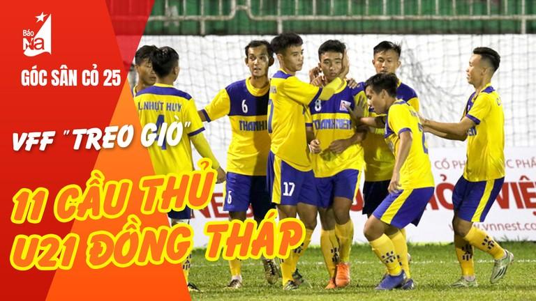 VFF 'treo giò' 11 cầu thủ U21 Đồng Tháp; Mặt cỏ sân Vinh sẵn sàng trở lại
