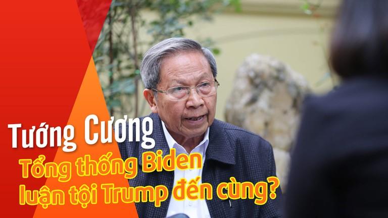 Tướng Cương: Tổng thống Biden luận tội Trump đến cùng?