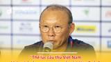 HLV Park Hang-seo tiết lộ nhiều bất ngờ về bóng đá Việt Nam