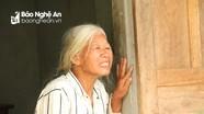 Nhói lòng cảnh mẹ già gọi tên con trai bị đuối nước ở Thanh Chương