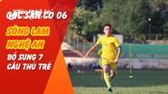 Góc sân cỏ 05: Đình Trọng bị HLV Park gạch tên, SLNA bổ sung 7 cầu thủ dự V.League