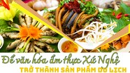 Để văn hóa ẩm thực xứ Nghệ trở thành sản phẩm du lịch