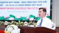 Tôn vinh những cống hiến của đồng chí Nguyễn Duy Trinh đối với sự nghiệp cách mạng