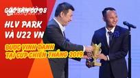 Góc sân cỏ 08: HLV Park và U22 Việt Nam được vinh danh tại Cúp chiến thắng 2019