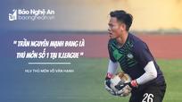 HLV thủ môn Võ Văn Hạnh tiến cử Nguyên Mạnh bắt thay Đặng Văn Lâm