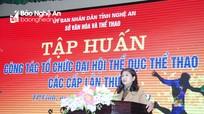 Phổ biến công tác tổ chức Đại hội TDTT các cấp tỉnh Nghệ An lần thứ IX
