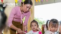 Nghệ An chính thức hỗ trợ tiền nấu ăn cho học sinh mầm non các xã đặc biệt khó khăn