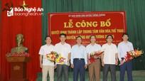 Công bố quyết định thành lập Trung tâm Văn hóa, thể thao và truyền thông huyện Tương Dương