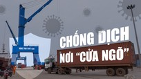 Nghệ An: Rốt ráo chống dịch nơi 'cửa ngõ'