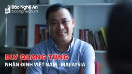 BLV Quang Tùng chỉ ra điểm mạnh và cầu thủ nguy hiểm nhất của Malaysia